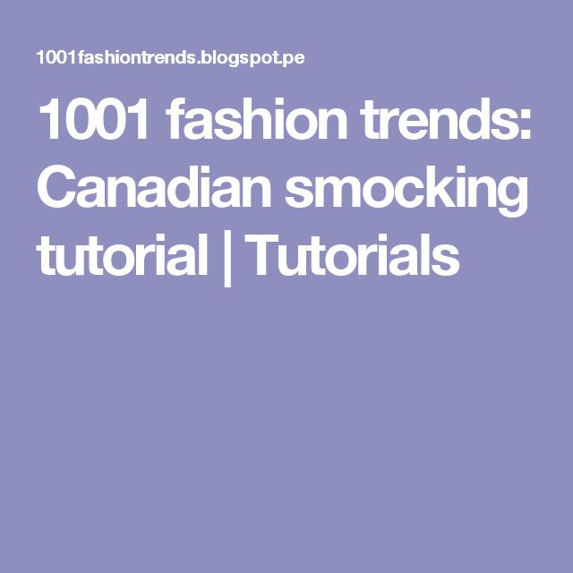 1001 fashion trends: Canadian smocking tutorial | Tutorials