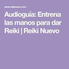 Audioguía: Entrena las manos para dar Reiki | Reiki Nuevo