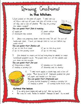Drawing Conclusions: In the Kitchen is a worksheet that teaches inference skills and common vocabulary used in cooking, recipes, measurements, shopping, and other common kitchen terms. The multiple choice questions are supplemented with a creative writing assignment at the end of each page.