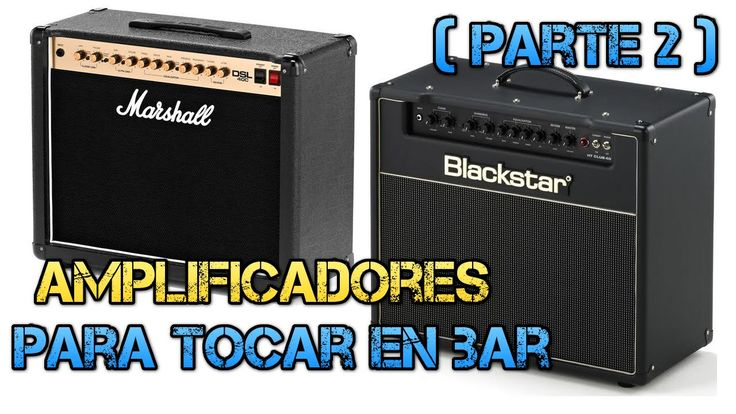 Amplificadores Guitarra Eléctrica (parte 7/7): para Tocar en Sala o Bar.