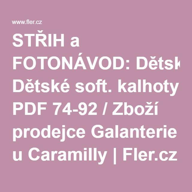 STŘIH a FOTONÁVOD: Dětské soft. kalhoty PDF 74-92 / Zboží prodejce Galanterie u Caramilly | Fler.cz