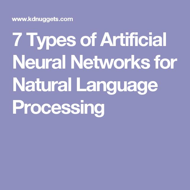 7 Types of Artificial Neural Networks for Natural Language Processing