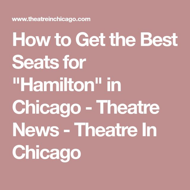 """How to Get the Best Seats for """"Hamilton"""" in Chicago - Theatre News - Theatre In Chicago"""