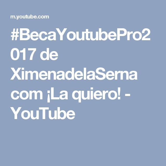 #BecaYoutubePro2017 de XimenadelaSerna com ¡La quiero! - YouTube