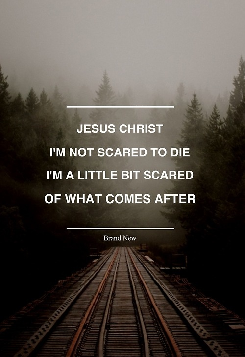 Jesus Christ | Brand New  Probably some of my favorite lyrics from one of my favorite songs from one of my favorite bands.