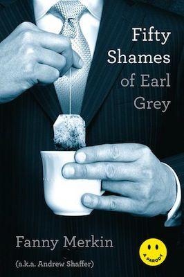 Fifty Shames of Earl Grey: Worth Reading, Fannymerkin, Fifty Shaming, Andrew Shaffer, Books Worth, Fifty Shades, Earl Grey, Fanny Merkin, Parodi
