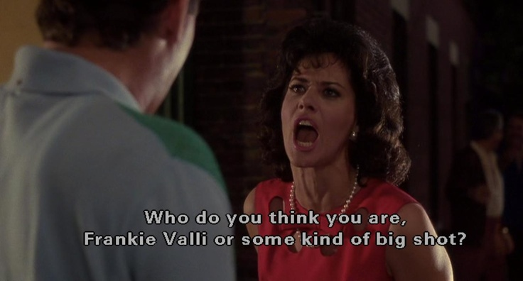 Goodfellas, 1990 Lorraine Bracco a favorite of mine talking about Frankie Valli, another favorite of mine. Loved it when people told me I looked like her.