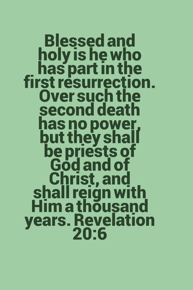 Over such the second death has no power, but they shall be priests of God and of Christ, and shall reign with Him a thousand years.