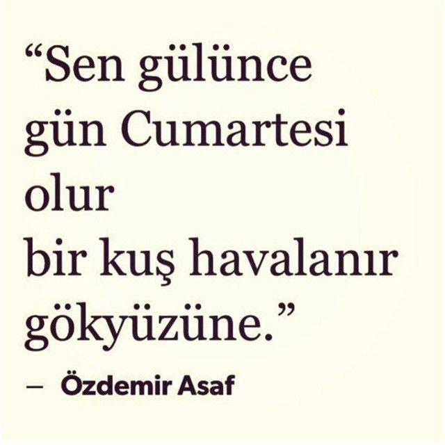 """""""Sen gülünce gün Cumartesi olur bir kuş havalanır gökyüzüne.""""  - Özdemir Asaf"""
