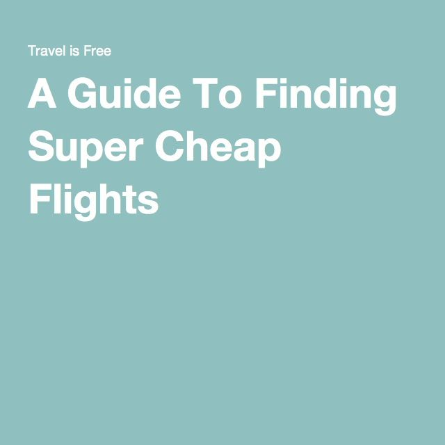 A Guide To Finding Super Cheap Flights