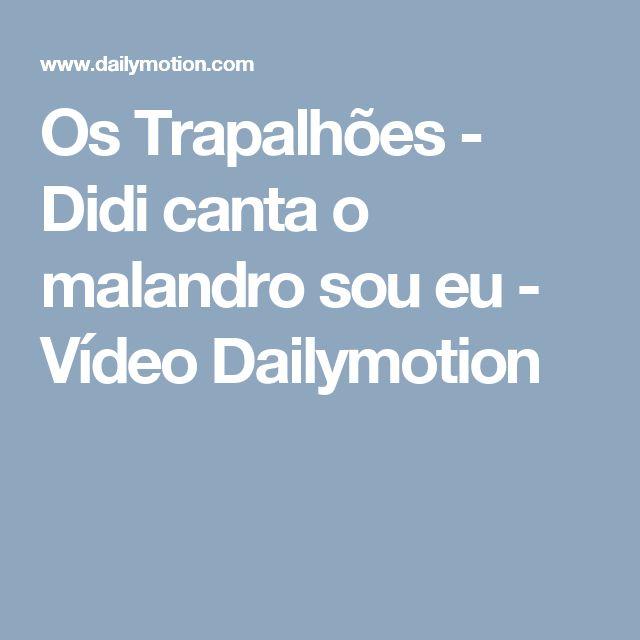 Os Trapalhões - Didi canta o malandro sou eu - Vídeo Dailymotion
