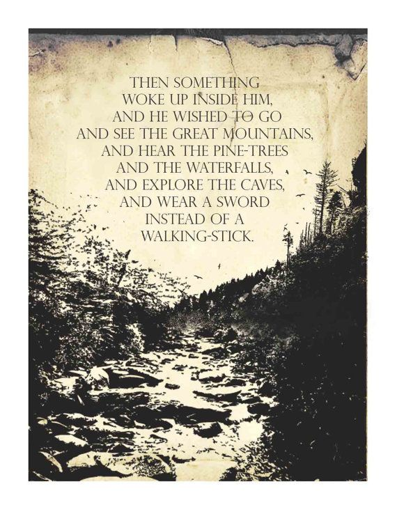"""""""I absolutely love this quote from the Hobbit story by J.R.R. Tolkien. I feel strong and inspired just reading it. How wonderful to have something so brave wake up inside of you. It makes me want to go out and climb mountains and breath in the deep smell of trees."""""""