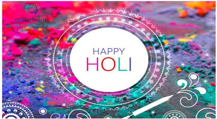 Callforloans Wishing you all a Happy #Holi and May the shines of this Holi brighten your path towards progress and continued success!