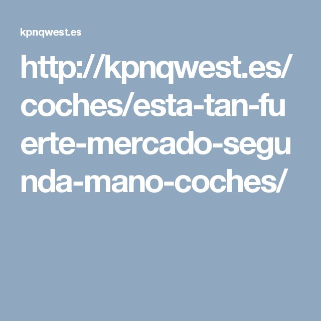 http://kpnqwest.es/coches/esta-tan-fuerte-mercado-segunda-mano-coches/