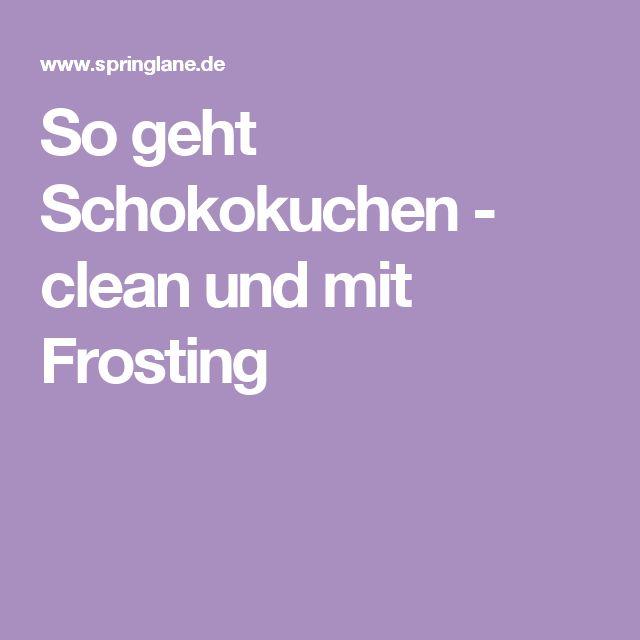 So geht Schokokuchen - clean und mit Frosting