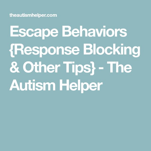 Escape Behaviors {Response Blocking & Other Tips} - The Autism Helper
