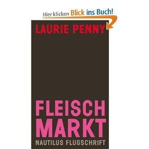 Fleischmarkt: Weibliche Körper im Kapitalismus: Amazon.de: Laurie Penny: Bücher