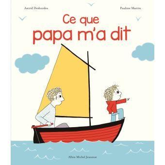 Ce que papa m'a dit - broché - Astrid Desbordes, Pauline Martin - Achat Livre - Achat & prix Fnac
