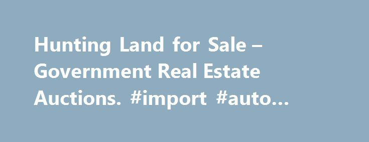 Hunting Land for Sale – Government Real Estate Auctions. #import #auto #parts http://turkey.remmont.com/hunting-land-for-sale-government-real-estate-auctions-import-auto-parts/  #car auctions # The Best Source for Land for Sale at Auction At www.GovernmentAuction.com, you'll find a vast selection of discounted land acreage for sale at incredible auction prices. Most of the government land on our auction site sells for below retail value. Buying government land for sale through…