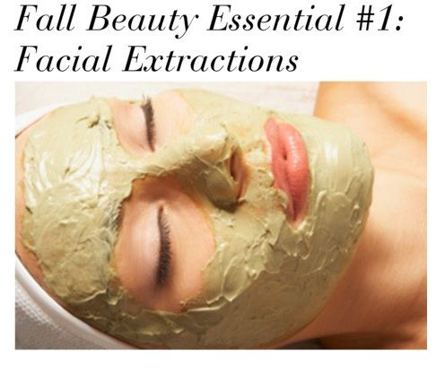 Fall Beauty Essential #1: Facial Extractions