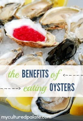 Do you think oysters are just slimy little sea creatures? Well, there's a powerhouse of nutrition in those slippery little things! Find out the Benefits of Eating Oysters at http://myculturedpalate.com/2013/01/21/benefits-of-eating-oysters/
