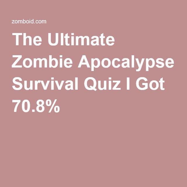The Ultimate Zombie Apocalypse Survival Quiz I Got 70.8%