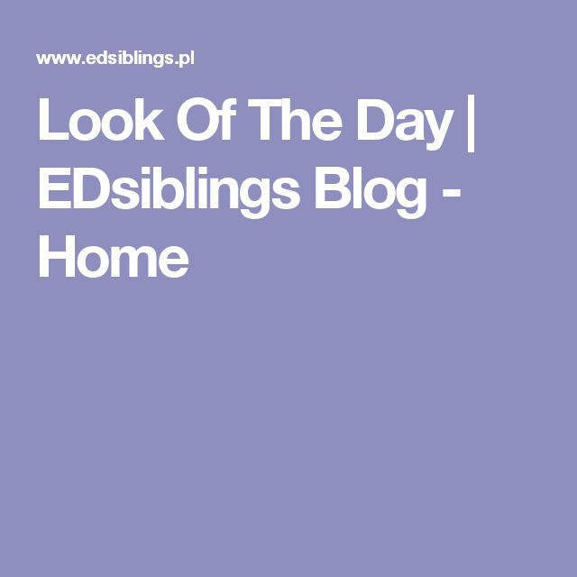 Look Of The Day | EDsiblings Blog - Home