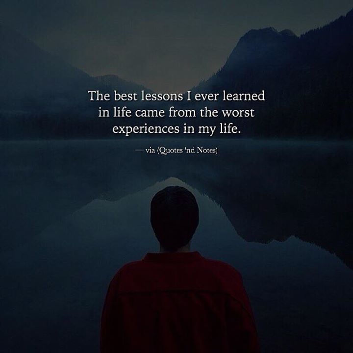 The best lessons I ever learned in life came from the worst experiences in my life. via (ift.tt/2lWysh3)