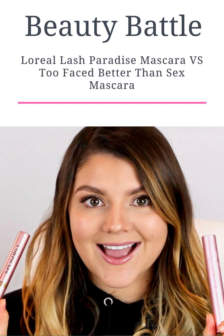 BEAUTY BATTLE: Loreal Lash Paradise Mascara VS Too Faced Better Than Sex Mascara