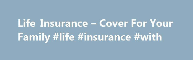 Life Insurance – Cover For Your Family #life #insurance #with http://rwanda.remmont.com/life-insurance-cover-for-your-family-life-insurance-with/  # Life insurance. Let us do the protecting when you can't with the UK's No 1 Life Insurance provider*. No one knows what the future holds, but if you were to die, how would your family cope financially? Could they pay the mortgage and other household bills? What about childcare costs? Life insurance, also known as life assurance or life cover…