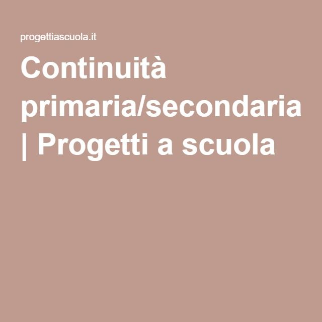 Continuità primaria/secondaria   Progetti a scuola