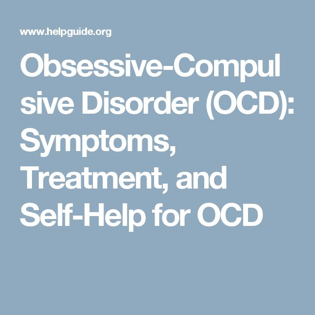 Obsessive-Compulsive Disorder (OCD): Symptoms, Treatment, and Self-Help for OCD