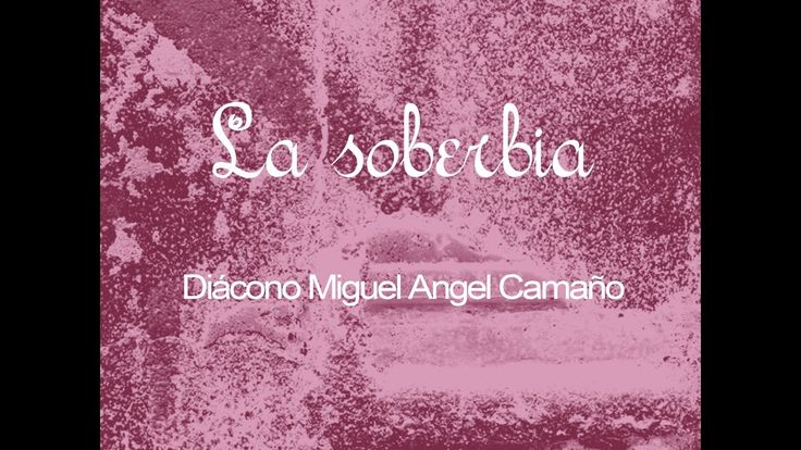 La soberbia - Diácono Miguel Angel Camaño