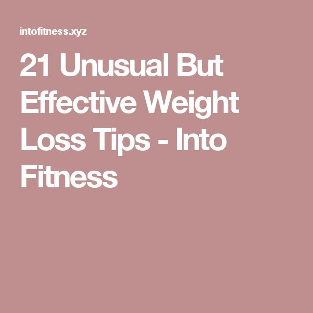 21 Unusual But Effective Weight Loss Tips - Into Fitness