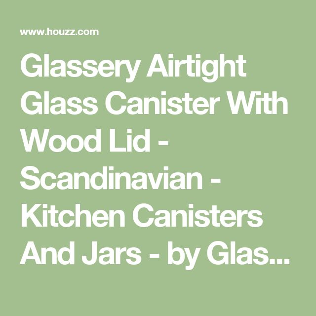 Glassery Airtight Glass Canister With Wood Lid - Scandinavian - Kitchen Canisters And Jars - by Glassery