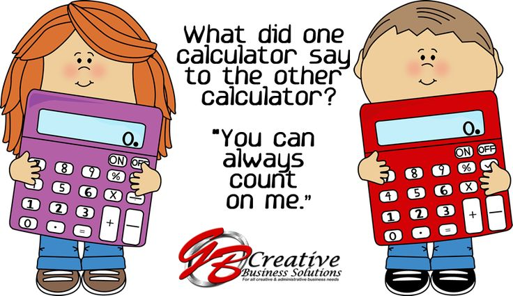 What did one calculator say to the other calculator? ... You can always count on me!