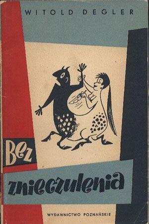 Bez znieczulenia, Witold Degler, Poznańskie, 1959, http://www.antykwariat.nepo.pl/bez-znieczulenia-witold-degler-p-12933.html