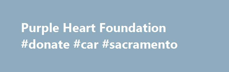 Purple Heart Foundation #donate #car #sacramento http://income.nef2.com/purple-heart-foundation-donate-car-sacramento/  # American Made Proceeds benefit the Purple Heart Foundation Songs for Unsung Heroes American Made was created to raise funds for non-profit organizations that assist and support our troops and veterans. It is the maiden release of STONE SOUP RECORDS, a subsidiary of Imagine a Better World Productions, dedicated to addressing the needs of people by the people. Spanning…