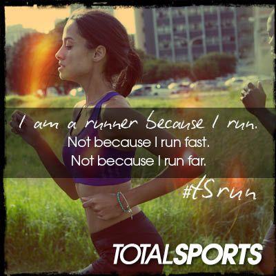 I am a runner because I run. Not because I run fast. Not because I run far. #TSrun