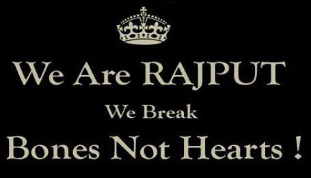 We Are Rajputs. We Break Bones Not Hearts !!!