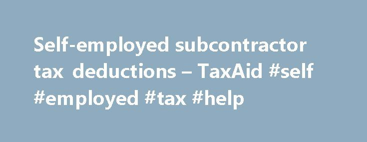 Self-employed subcontractor tax deductions – TaxAid #self #employed #tax #help http://san-antonio.nef2.com/self-employed-subcontractor-tax-deductions-taxaid-self-employed-tax-help/  # Self-employed subcontractor tax deductions If you are a self-employed subcontractor, before you are first paid on a new job the contractor you are working for will ask you for your address and your Unique Tax Reference number (UTR). Your UTR is the 10 digit number HMRC gives to you when you register as…