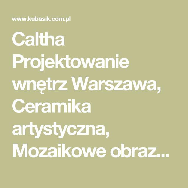 Caltha Projektowanie wnętrz Warszawa, Ceramika artystyczna, Mozaikowe obrazy, Meble ręcznie malowane, Dekoracje, Malowidła, Projekty wnętrz, Ceramika artystyczna, naczynia, rzeźby, dekory, meble