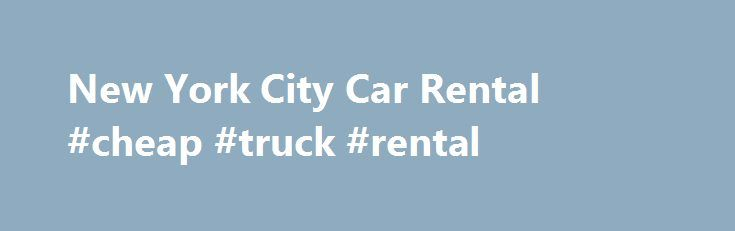 New York City Car Rental #cheap #truck #rental http://renta.nef2.com/new-york-city-car-rental-cheap-truck-rental/  #car rental nyc # New York City – 99 Charles Street, NY 99 CHARLES STREET | 99 CHARLES STREET | NEW YORK, NY 10014 866-434-2226 With a New York City rental car from Dollar, you can take a bite out of the legendary Big Apple at our lowest price guaranteed. From convertibles to luxury cars, SUVs to minivans, our stylish New York City rental cars give you the freedom to explore the…