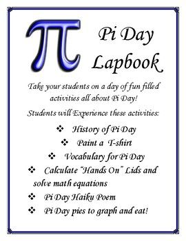 Pi Day Lapbook Students will love participating in this mathematical celebration of Pi. Using hands-on measurements for calculating Pi, to T shirts, to eating Pie, they will gain a better appreciation of this unique irrational number.   A Lapbook is a hands-on method for students to visually learn about the subject material being taught. The Lapbook can be held in the student's lap, so…that's how we got the name Lapbook!