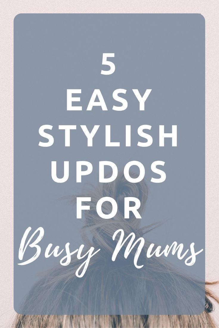 5 easy stylish updos for busy mums. Hairstyles for busy mums that take less than 5 minutes.