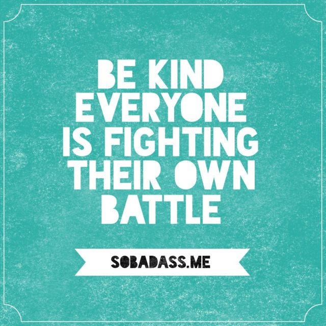 be kind everyone is fighting their own battle quote