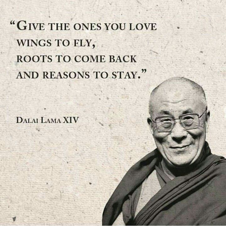 """Kết quả hình ảnh cho """"Give the ones you love wings to fly, roots to come back and reasons to stay."""" – Dalai Lama"""