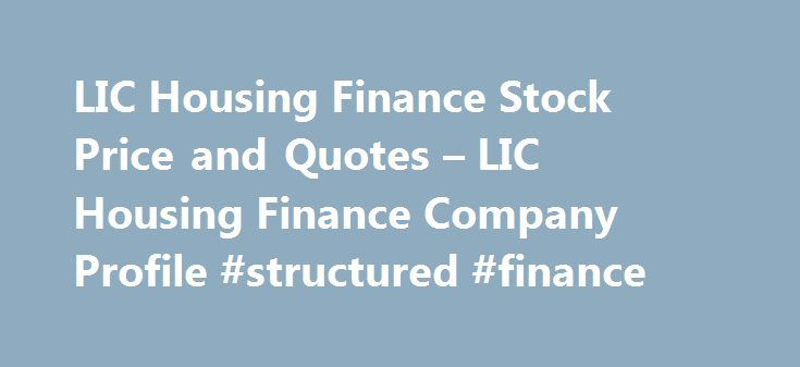 LIC Housing Finance Stock Price and Quotes – LIC Housing Finance Company Profile #structured #finance http://finance.nef2.com/lic-housing-finance-stock-price-and-quotes-lic-housing-finance-company-profile-structured-finance/  #lic housing finance # Stocks About Company LIC Housing Finance Ltd. incorporated in the year 1989, is a Large Cap company (having a market cap of Rs 29,008.03 Cr.) operating in Finance sector. LIC Housing Finance Ltd. key Products/Revenue Segments include Interest On…