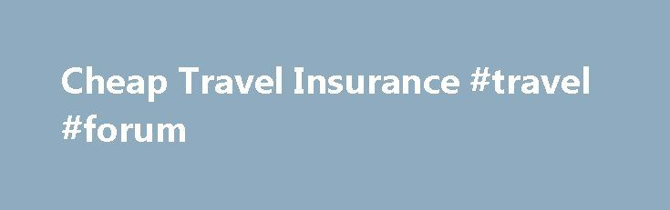 Cheap Travel Insurance #travel #forum http://travels.remmont.com/cheap-travel-insurance-travel-forum/  #travel insureance # Find Travel Insurance If you prefer to travel adventurously, take the road less traveled, get off the beaten path and experience more than just lying on a beach, then you better make sure you have the right... Read moreThe post Cheap Travel Insurance #travel #forum appeared first on Travels.
