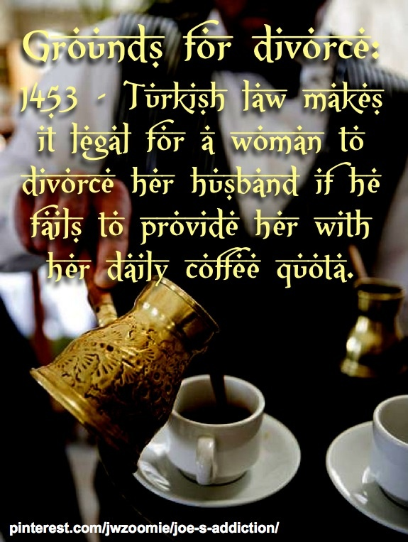 Did you know that in Constantinople (now Istanbul) a woman could divorce her husband for failing to keep the family Ibrik or coffee pot filled? If this old Turkish Law were still in effect and applied in more countries, there would be a lot of divorced women on the globe.Coffee assumed a social importance.